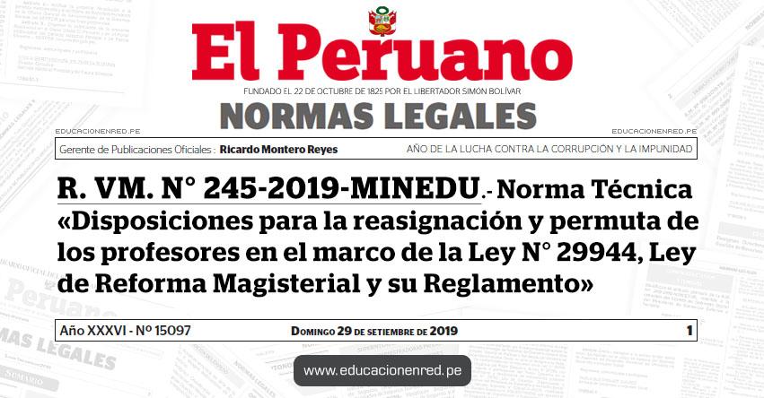 R. VM. N° 245-2019-MINEDU - Aprueban la norma técnica «Disposiciones para la reasignación y permuta de los profesores en el marco de la Ley N° 29944, Ley de Reforma Magisterial y su Reglamento»