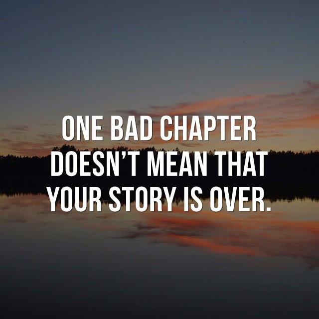One bad chapter doesn't mean that your story is over. - Cool Quotes about Life