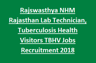 Rajswasthya NHM Rajasthan Lab Technician, Tuberculosis Health Visitors TBHV Jobs Recruitment Exam NUHM Notification 2018 Apply Online