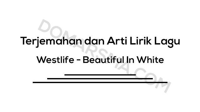 Terjemahan dan Arti Lirik Lagu Westlife - Beautiful In White