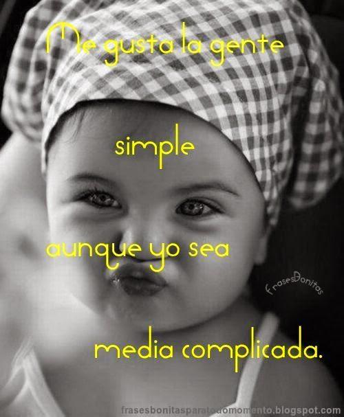 Me gusta la gente simple aunque yo sea media complicada. Facundo Cabral