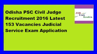 Odisha PSC Civil Judge Recruitment 2016 Latest 153 Vacancies Judicial Service Exam Application