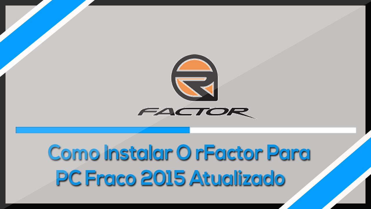 Como instalar o rfactor para pc fraco thrythneon games for R factor windows