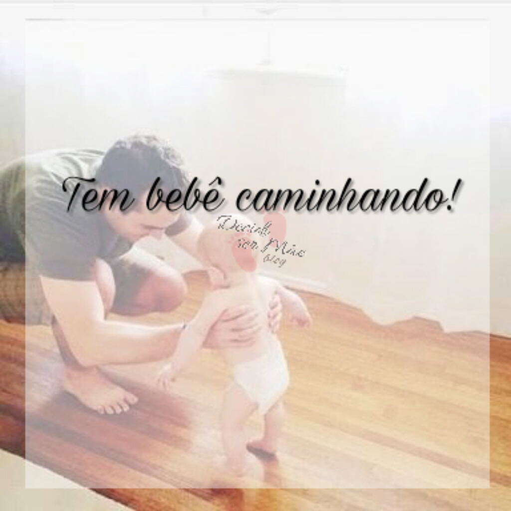 Tem bebê caminhando-blog decidi ser mãe-pinterert-google-primeiros-passos-dsmblog