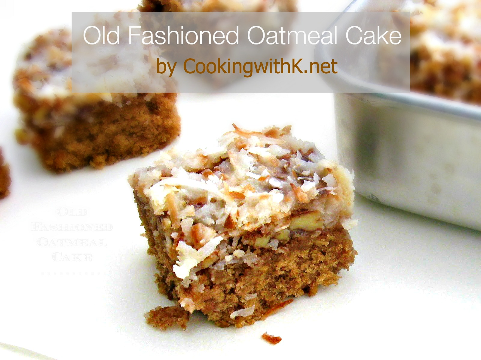 Old Fashioned Oatmeal Cake With A Broiled Coconut Pecan Icing Granny S Recipe