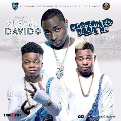 New Music: 2T Boys ft. Davido – Customer Dada Ni Remix