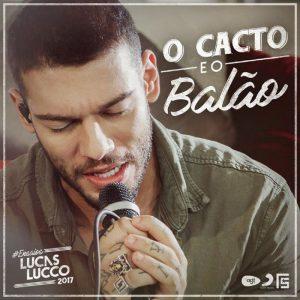 Baixar – Lucas Lucco – O Cacto e o Balão (2017)