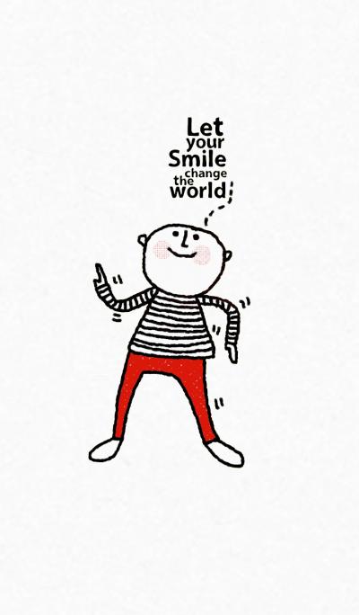 Steve, Let your smile change the world.