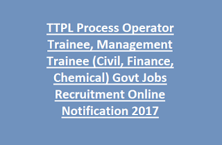 TTPL Process Operator Trainee, Management Trainee (Civil, Finance, Chemical) Govt Jobs Recruitment Notification 2017