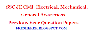 SSC JE Civil, Electrical, Mechanical Engineering, General Awareness Previous Year Question Papers