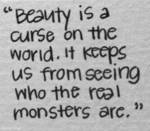 Beauty Is A Curse On Te World It Keeps Us From Seeing Who The Real