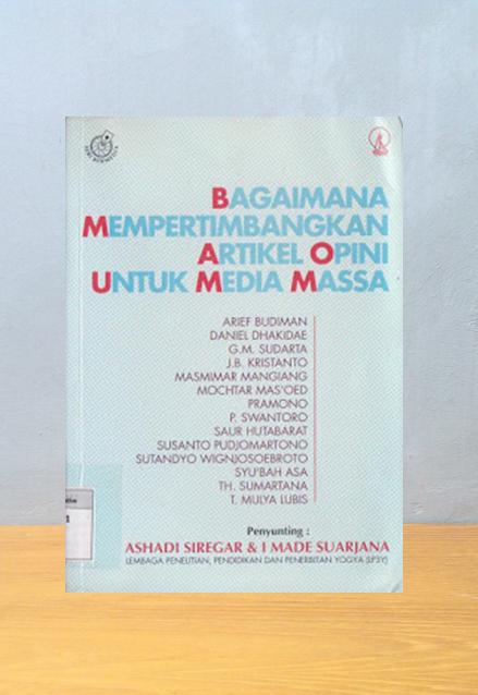BAGAIMANA MEMPERTIMBANGKAN ARTIKEL OPINI UNTUK MEDIA MASSA, Ashadi Siregar