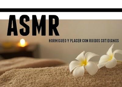 ASMR sonidos cotidianos que causan relajacion