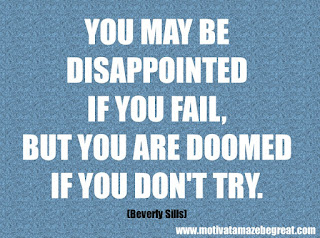 "Featured in our checklist of 46 Powerful Quotes For Entrepreneurs To Get Motivated: ""You may be disappointed if you fail, but you are doomed if you don't try."" Beverly Sills"