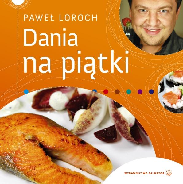 """Paweł Loroch, """"Dania na piątki"""""""