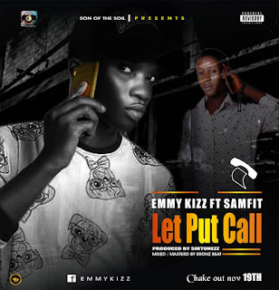 Emmykizz ft. Samfit – Let Put Call
