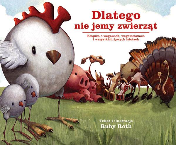 """Ruby Roth, """"Dlatego nie jemy zwierząt. Książka o weganach, wegetarianach i wszystkich żywych istotach"""""""