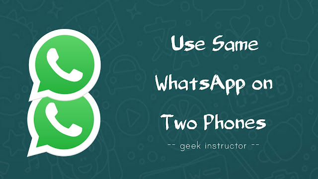Use WhatsApp on two phones at the same time