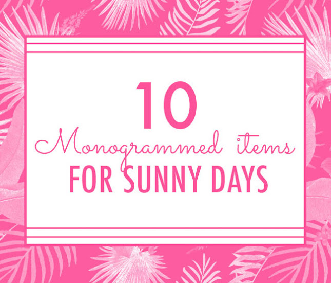 Ten Monogrammed Items You Need for Sunny Days Ahead