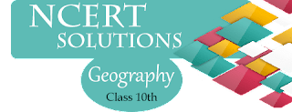 NCERT Solutions of Geography - Class 10th