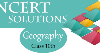 NCERT Solutions for Class 10th Geography - Study Rankers