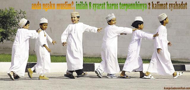 anda ngaku muslim?, inilah 8 syarat harus terpenuhinya 2 kalimat syahadat