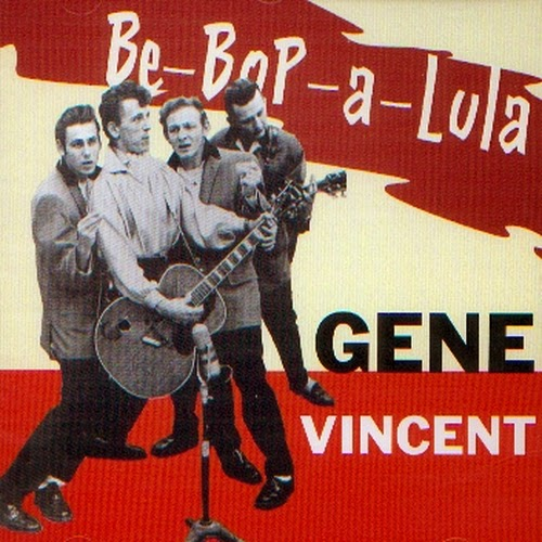 Gene Vincent. Be Bop a Lula