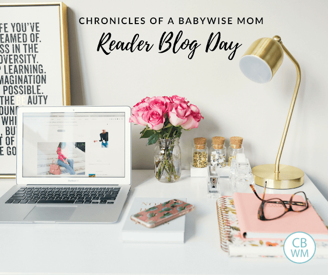 Chronicles of a Babywise Mom Reader Blog Day. Share your blog day.