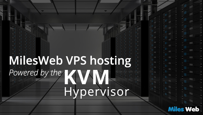 MilesWeb VPS hosting Powered by the KVM hypervisor