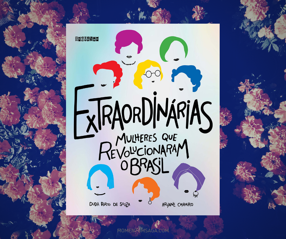 Resenha: Extraordinárias, mulheres que revolucionaram o Brasil, de Aryane Cararo e Duda Porto de Souza