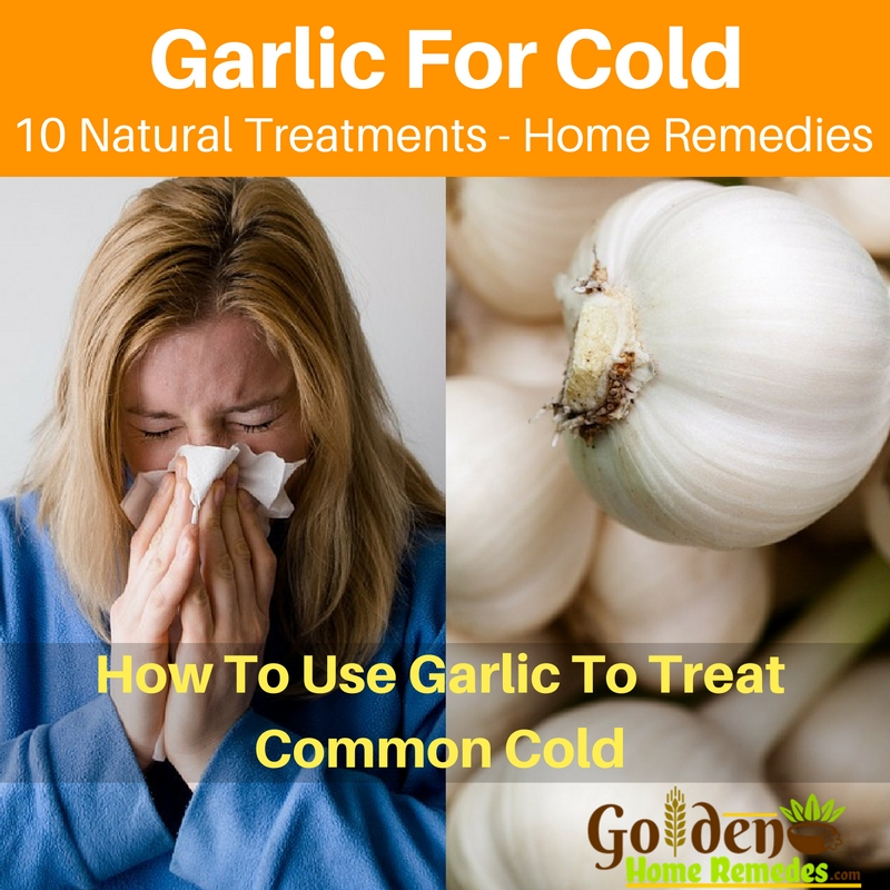 Garlic for Cold: 10 Ways to Use Garlic As A Cold and Flu Remedy - Golden Home Remedies