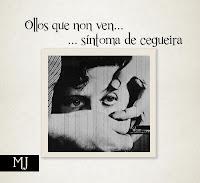 http://musicaengalego.blogspot.com.es/2013/01/mj-perez-ollos-que-non-ven-sintoma-de.html
