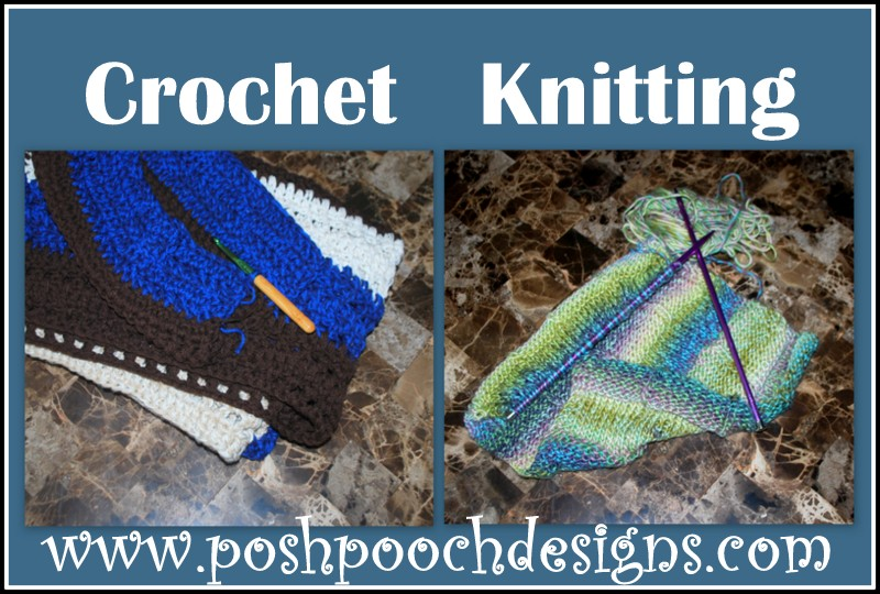 Posh Pooch Designs Dog Clothes Crocheting Versus Knitting