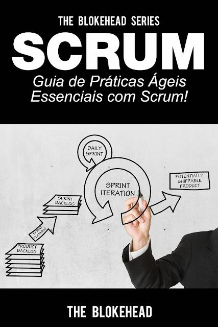 Scrum - Guia de Práticas Ágeis Essenciais com Scrum! The Blokehead