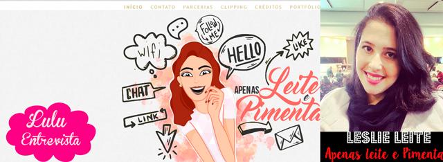 Lulu Entrevista: Leslie Leite do blog Apenas Leite e Pimenta