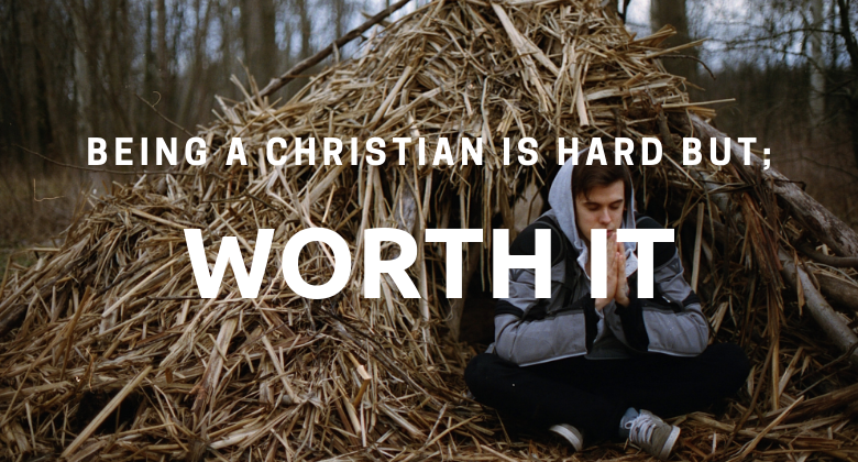its hard being a christian but worth it