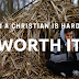 Being a Christian Is Hard But Worth It