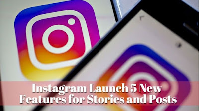 Instagram Launch 5 New Features for Stories and Posts, propaytm