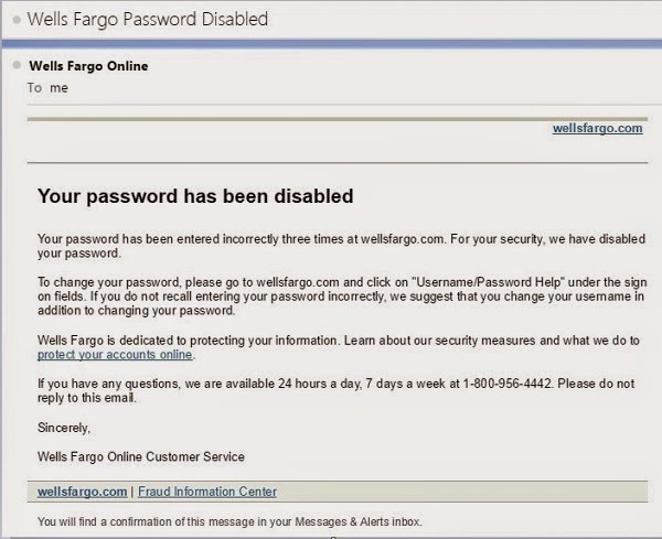 Wells Fargo alerted me to an account locked due to repeated use of the wrong password.