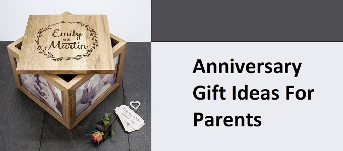 What Are Some Anniversary Gift Ideas For Parents ?