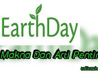 Makna dan arti penting peringatan Hari bumi nasional 22 April 2018 lengkap