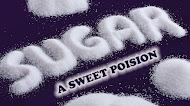 SUGAR : A SWEET POISON ?
