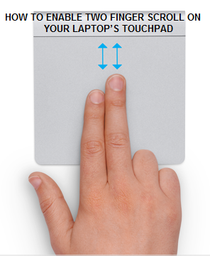 HOW TO ENABLE TWO FINGER SCROLL ON YOUR LAPTOP'S TOUCHPAD FREE TIPS