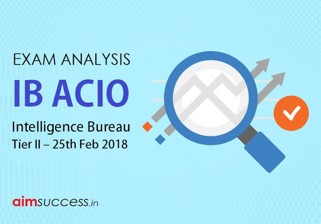 Intelligence Bureau IB ACIO Tier II Exam Analysis – 25th Feb 2018