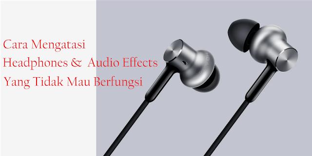 Mengatasi Headphones & Audio Effects yang tidka berfungsi