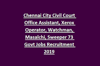 Chennai City Civil Court Office Assistant, Xerox Operator, Watchman, Masalchi, Sweeper 73 Govt Jobs Recruitment 2019