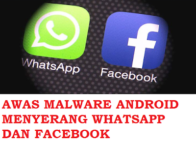 Malware Android Ini Bisa Mencuri Data Kamu Dari WhatssApp Dan Facebook