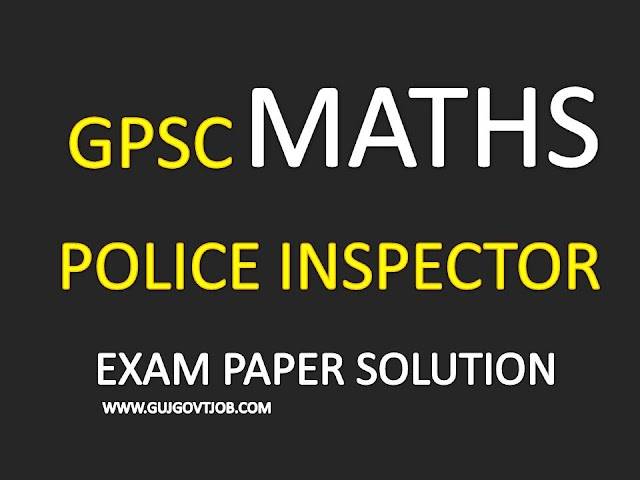 GPSC Police Inspector (PI) Exam Maths Paper Solutions - Lakshy Career Academy