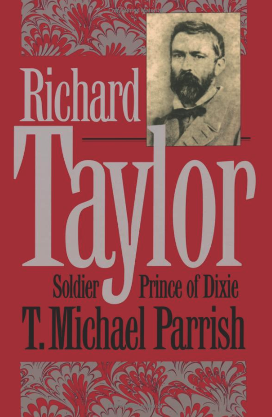 Richard Taylor, Soldier Prince of Dixie by T. Michael Parrish