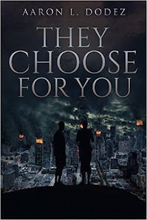 They Choose For You - fast-paced sci-fi read taking place in our present world by Aaron Dodez